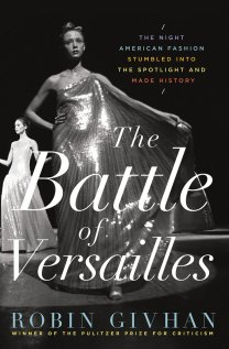The Battle of Versailles by Robin Givhan The year was 1973. The setting: Versailles. The affair: An haute couture battle between five French designers (Hubert de Givenchy, Yves Saint Laurent, Marc ­Bohan, Emanuel Ungaro, and Pierre Cardin) and five American ones (Halston, Oscar de la Renta, Anne Klein, Bill Blass, and Stephen Burrows). The resulting event is depicted in fabulous detail in Robin Givhan's debut book.