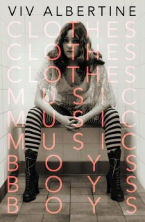 Clothes, Clothes, Clothes, Music, Music, Music, Boys, Boys, Boys: A Memoir by Viv Albertine As the guitarist of all-female punk band The Slits, Viv Albertine lived on the front lines of London's avant-garde. In her memoir, she recounts the mid-'70s punk movement, shopping at Malcolm McLaren's Sex store, and hooking up with The Clash's Mick Jones. The book also delves into The Slits's breakup in 1982.