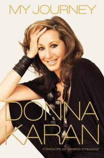 My Journey by Donna Karan This was a whirlwind year for the famed designer, who resigned from her namesake line to dedicate her time to her Urban Zen foundation. That decision, as well as the highs and lows of Karan's 40-year career, is detailed in her new autobiography.