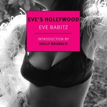 Eve's Hollywood by Eve Babitz You'll know Eve Babitz as the naked woman facing off against Marcel Duchamp in an iconic photograph, but the Los Angeles native was more than just an artful nude, she was one of the city's longstanding It girls and muses during the '60s, '70s, and '80s. In this reissue of her '74 memoir, Babitz relays sordid tales of L.A. at night (and occasionally the morning after).